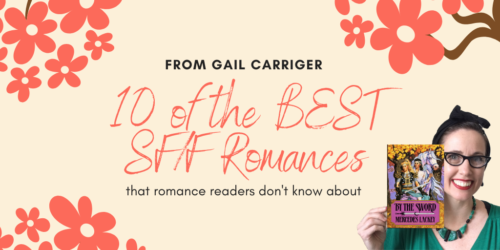 10 of the Best SF:F Romances That Romance Readers Don't Know About from Gail Carriger (Miss Carriger Recommends)