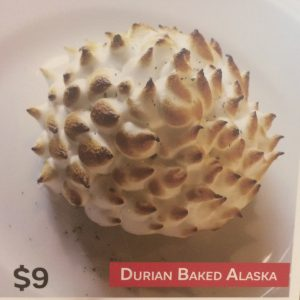 No, not even Durian Baked Alaska